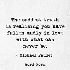 Michael Faudet - The saddest truth is realising you have fallen madly in love with what can never be