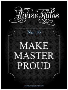 House Rules 16. All the time, with no exceptions.