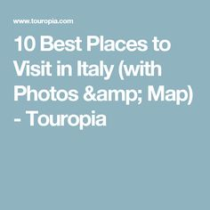 10 Best Places to Visit in Italy (with Photos & Map) - Touropia
