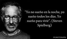 """""""Yo no sueño en la noche, yo sueño todos los días. Yo sueño para vivir"""" (Steven Spielberg)"""