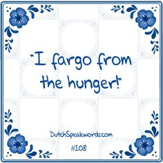 Dutch expressions in English: Ik verga van de honger