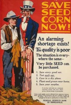 "Even then, ready with a Crisis & a Solution from Uncle Sam and the Federal Reserve -- ""If you buy seed, insist on a statement showing county and state where grown, and percentage of germination -- Unless small supplies can be collected from numerous farmers, many counties in the Northwest will have nothing to plant in the Spring. Report any surplus to your bank, which will arrange for its sale at a good price or write to the FEDERAL RESERVE BANK OF MINNEAPOLIS""."