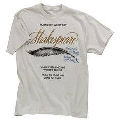 "The Taming of a Nag? Much Ado About a Shrew? ""Formerly Worn By"" Shakespeare t-shirt  $23.00 with FREE SHIPPING for a limited time only"
