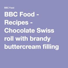 BBC Food - Recipes - Chocolate Swiss roll with brandy buttercream filling