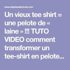 Un vieux tee shirt = une pelote de « laine » !!! TUTO VIDEO comment transformer un tee-shirt en pelote ! - Stéphanie bricole