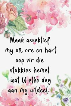 Maak asseblief my oë, ore en hart oop vir die stukkies hemel wat U elke dag aan my uitdeel. Wisdom Quotes, Bible Quotes, Lekker Dag, Goeie More, Inspirational Qoutes, Faith Prayer, Teacher Quotes, Afrikaans, Good Morning Quotes