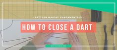 A visual tutorial on how to learn to quickly and easily close a dart to create the proper pattern shaping for clean and easy sewing.