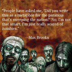 """""""Mensen hebben aan mij gevraagd, 'Schreef u dit als een metafoor voor de paranoia die de naties vegen?' Nee, Ik ben niet zo slim, ik ben gewoon echt bang van zombies"""" - Max Brooks, World War Z"""