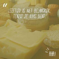 Leeftijd is niet belangrijk. Tenzij je kaas bent.
