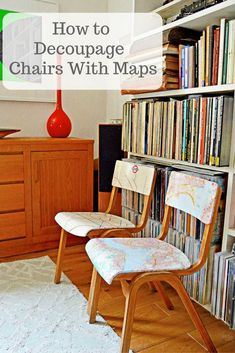 How to upcycle some old wooden chairs with maps to make them into personalized map chairs