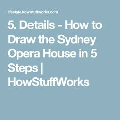 5. Details - How to Draw the Sydney Opera House in 5 Steps | HowStuffWorks