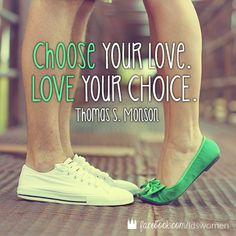 Choose your love. Love your choice.  #danny #lds #quotes