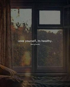 Love yourself its healthy.