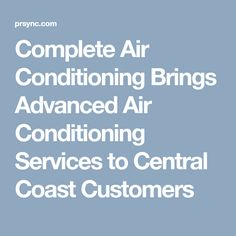 Complete Air Conditioning Brings Advanced Air Conditioning Services to Central Coast Customers