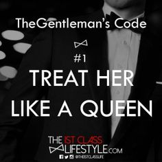 The Gentleman's Code #1: Treat Her Like A Queen - The1stClassLifestyle.com