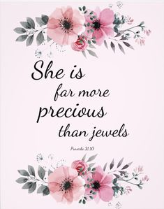 She is far more precious than jewels - beautiful precious scripture Bible verse inspired quote from the book of Proverbs with lovely pink watercolor flowers. A wonderful gift for a family member, friend or loved one! Short Bible Verses, Bible Verses About Strength, Bible Verses About Love, Favorite Bible Verses, Positive Bible Verses, Verses About Women, Bible Verses For Girls, Family Bible Verses, Strength Bible Quotes