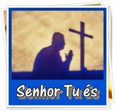 TODA  HONRA  E  GLÓRIA  AO  SENHOR  JESUS: SENHOR TU ÉS