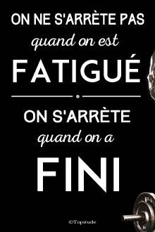 On ne s'arrête pas quand on est fatigué. On s'arrête quand on a fini. Retrouvez chaque jour de nouvelles citations de motivation sur www.topitude.fr
