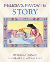 Felicia's favorite story / by Leslea Newman ; illustrated by Adriana Romo.