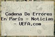 http://tecnoautos.com/wp-content/uploads/imagenes/tendencias/thumbs/cadena-de-errores-en-paris-noticias-uefacom.jpg UEFA Champions League. Cadena de errores en París - Noticias - UEFA.com, Enlaces, Imágenes, Videos y Tweets - http://tecnoautos.com/actualidad/uefa-champions-league-cadena-de-errores-en-paris-noticias-uefacom/