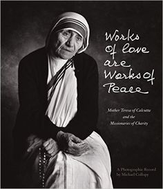 BOOK: Works of Love Are Works of Peace: Mother Teresa of Calcutta and the…