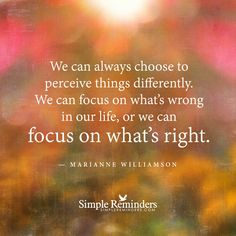 Focus on what is right by Marianne Williamson