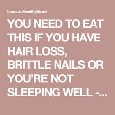 YOU NEED TO EAT THIS IF YOU HAVE HAIR LOSS, BRITTLE NAILS OR YOU'RE NOT SLEEPING WELL - Foods And Healthy Life Magazine