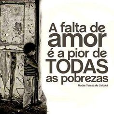 Frases do Facebook - A falta de amor é a pior de todas as pobrezas - Pontos de vista Peace Love And Understanding, Kids Study, Truth Of Life, Mother Quotes, Thought Of The Day, Crush Quotes, Peace And Love, Sentences, Qoutes