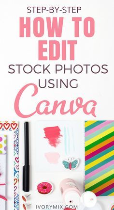 step-by-step - how to edit your stock photos using canva | Canva.com for your blog and graphics design