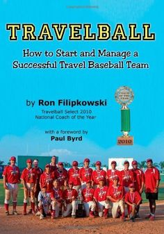 Travelball: How to Start and Manage a Successful Travel Baseball Team by Ron Filipkowski. $29.95. Publication: February 5, 2011. Publisher: Harmonic Research Associates (February 5, 2011)