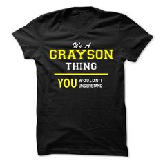 Its A GRAYSON thing, you wouldnt understand !! - #gift for men #small gift. TAKE IT => https://www.sunfrog.com/Names/Its-A-GRAYSON-thing-you-wouldnt-understand--22qd.html?68278