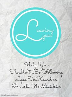 Leaving Lysa: Why You Shouldn't Be Following Lysa TerKeurst or Proverbs 31 Ministries | Michelle Lesley