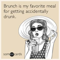 Brunch is my favorite meal for getting accidentally drunk.