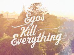 Ego her şeyi öldürür!