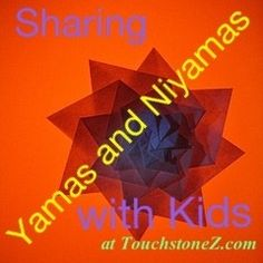 ********* In this series, I will discuss sharing the Yamas and Niyamas with children. The Yamas and Niyamas are ethical principals that are outlined in Patanjali's Yoga Sutras. They can be ap...