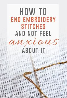 Securing thread on the backside can't be avoided in hand embroidery. These tips will help you to end embroidery stitches in a safe way.