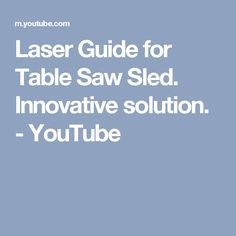 Laser Guide for Table Saw Sled. Innovative solution. - YouTube