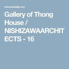 Gallery of Thong House / NISHIZAWAARCHITECTS - 16