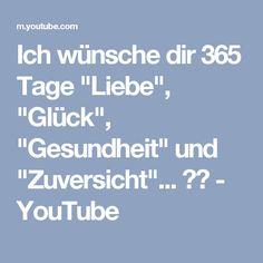 """Ich wünsche dir 365 Tage """"Liebe"""", """"Glück"""", """"Gesundheit"""" und """"Zuversicht""""... ❤⭐ - YouTube"""
