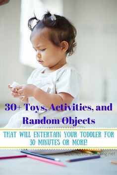 30+ Toys, Activities, and Random Objects that will keep your toddler entertained for 30 minutes or MORE!