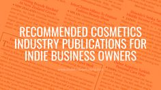 Recommended Cosmetics Industry Publications for Indie Business Owners