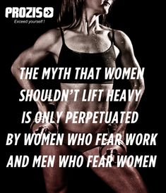 The myth that women shouldn't lift heavy is only perpetuated by women who fear work and men who fear women #fitness #Visit www.prozis.com for more information on bodybuilding and sports nutrition #gymtime #Fitmotivation #WeightTraining