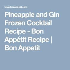 Pineapple and Gin Frozen Cocktail Recipe - Bon Appétit Recipe | Bon Appetit
