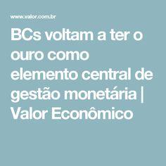 BCs voltam a ter o ouro como elemento central de gestão monetária | Valor Econômico