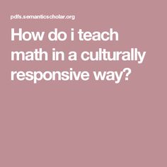 How do i teach math in a culturally responsive way? Classroom Setting, Teaching Math, Diversity, Research, Study, Education, Ideas, Studio, Studying