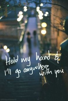 Hold my hand and i'll go anywhere with you. and if you need a marriage officiant call me at hold my hand travel with love quotes Sweet Love Quotes, Romantic Love Quotes, Love Is Sweet, Cute Quotes, My Love, Sweetest Quotes, Travel With Love Quotes, Inspirational Love Quotes, Love Qoutes