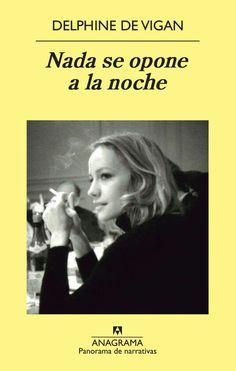 Nada se opone a la noche. Delphine de Vigan. Anagrama Editorial.