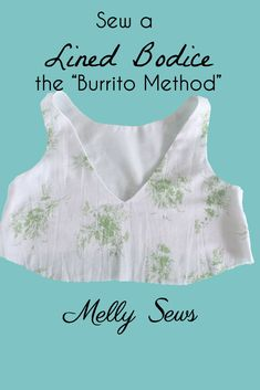 """Use the """"burrito method"""" to sew a lined bodice - with neckline and armholes fully finished! This is also known as the """"hotdog method"""" to sew a bodice"""