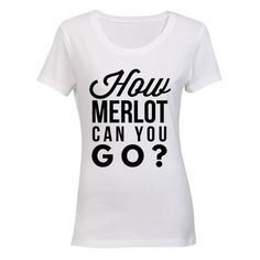 How Merlot Can You Go - Ladies - T-Shirt   Buy Online in South Africa   takealot.com South Africa, T Shirts For Women, Canning, Lady, Stuff To Buy, Home Canning, Conservation