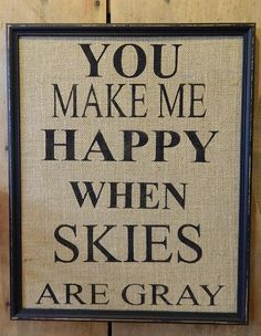 You Make Me Happy When Skies Are Gray Sign  -  Printed on Burlap - Recyled XL Frame - Reclaimed Wood Frame